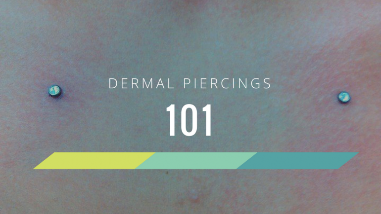 Dermal Piercings 101