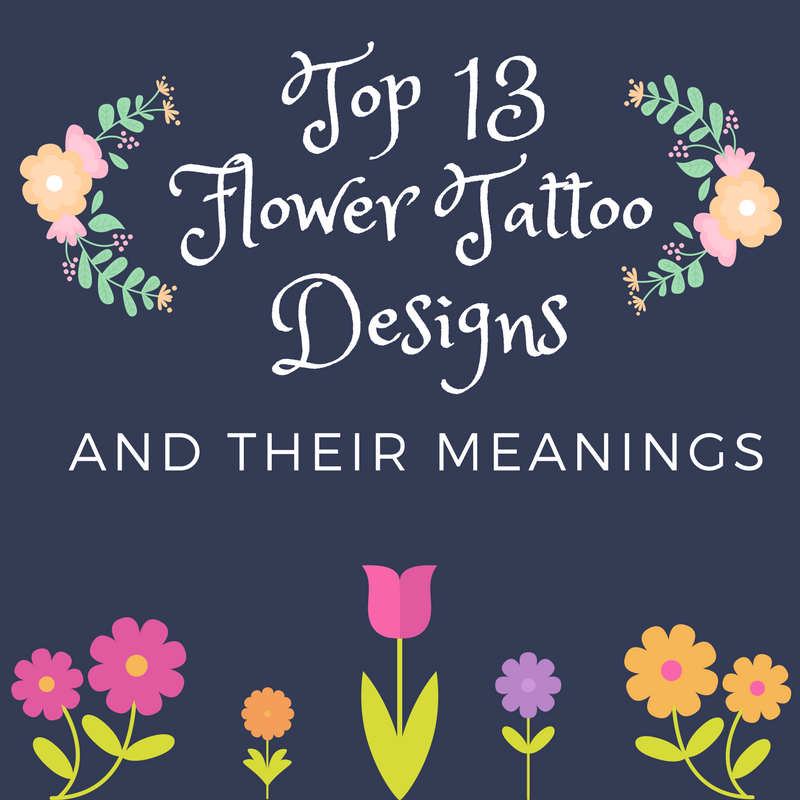 Flower Meanings: Top 13 Flower Tattoo Designs And Their Meanings